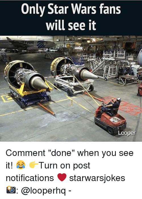 "Memes, Star Wars, and When You See It: Only Star Wars fans  will see it  Looper Comment ""done"" when you see it! 😂 👉Turn on post notifications ❤️ starwarsjokes 📸: @looperhq -"
