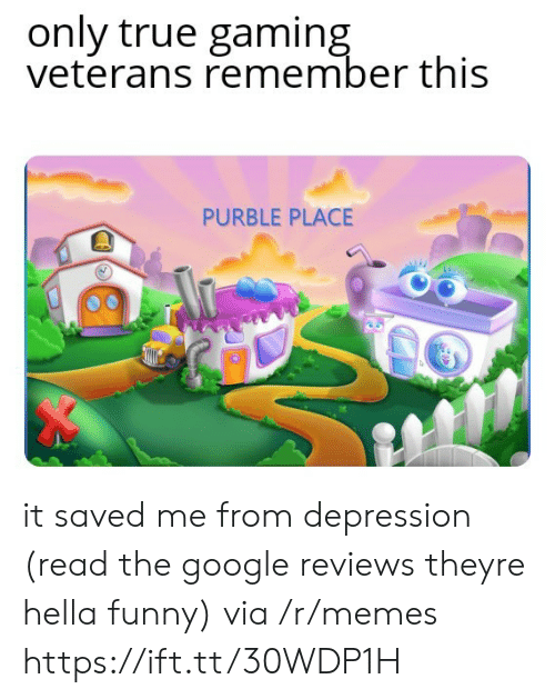 Hella Funny: only true gaming  veterans remember this  PURBLE PLACE it saved me from depression (read the google reviews theyre hella funny) via /r/memes https://ift.tt/30WDP1H
