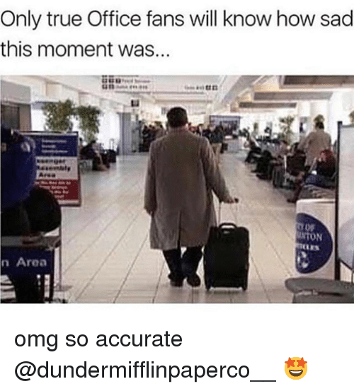Memes, Omg, and True: Only true Office fans will know how sad  this moment was...  NTON  LES  n Area omg so accurate @dundermifflinpaperco__ 🤩
