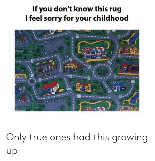 Growing up: Only true ones had this growing up