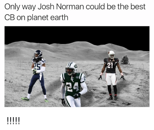Josh Norman, Memes, and Best: Only way Josh Norman could be the best  CB on planet earth  24 !!!!!