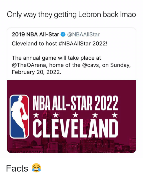 cavs: Only way they getting Lebron back Imao  2019 NBA All-Star@NBAAllStar  Cleveland to host #NBAAllStar 20221  The annual game will take place at  @TheQArena, home of the @cavs, on Sunday,  February 20, 2022.  NDA ALL-STAR 2022  CLEVELAND Facts 😂