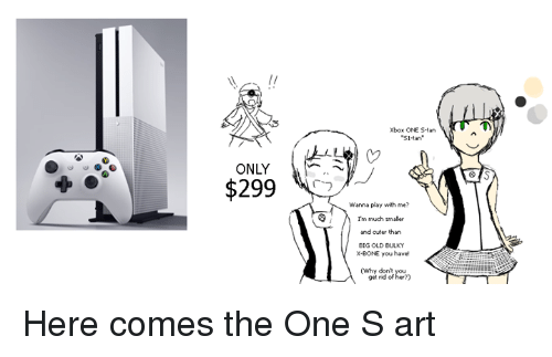 "Bones, Dank, and Xbox One: ONLY  Xbox ONE S-t  ""S1-tan""  Wanna play with me?  I'm much smaller  and cuter than  BIG OLD BULKY  X-BONE you have!  (why dont  get rid of  her?) Here comes the One S art"