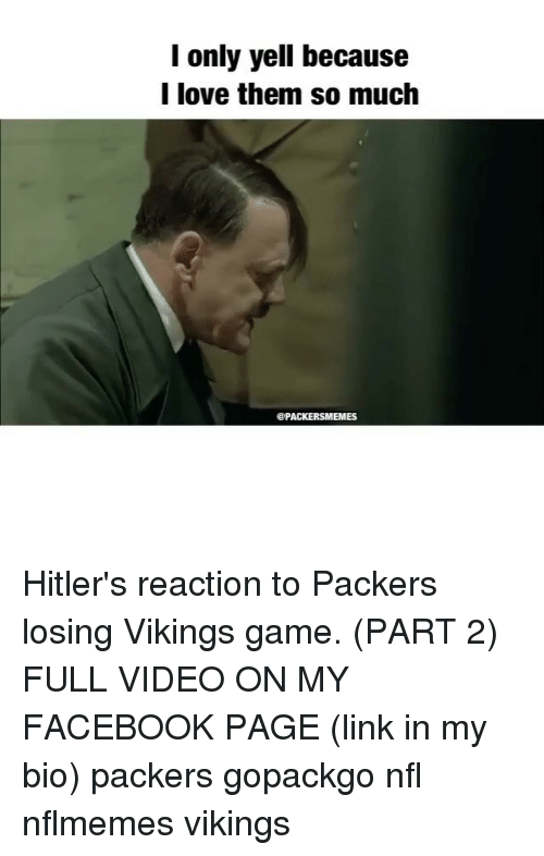 Packers Lose: only yell because  I love them so much  @PACKERSMEMES Hitler's reaction to Packers losing Vikings game. (PART 2) FULL VIDEO ON MY FACEBOOK PAGE (link in my bio) packers gopackgo nfl nflmemes vikings