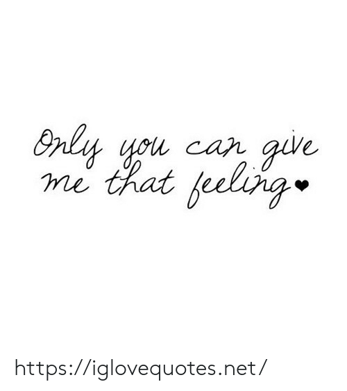 Only You: Only you car give  me that feeling https://iglovequotes.net/