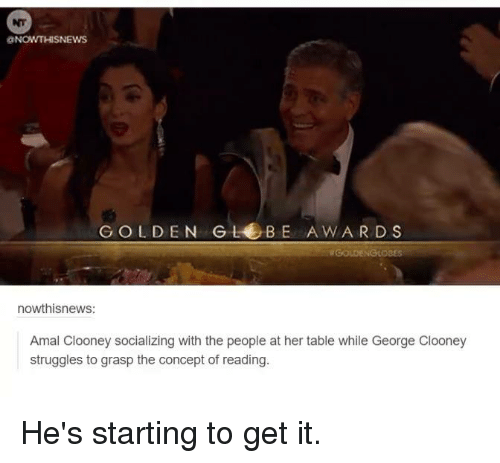 Dank, 🤖, and Concept: ONOWTHISNEWS  GOLDEN G LEB E AWARD S  nowthisnews:  Amal Clooney socializing with the people at her table while George Clooney  struggles to grasp the concept of reading. He's starting to get it.