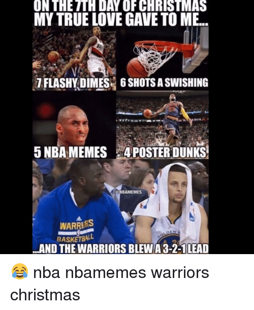 Basketball, Dunk, and Nba: ONTHETH DAY OF CHRISTMAS  MY TRUE LOVE GAVE TO ME..  7 FLASHY DIMES 6 SHOTSASWISHING  5 NBA MEMES POSTER DUNKS  NBAMEMES  WARRIRS  DEN  BASKETBALL  ...AND THEWARRIORS BLEWA3-2-1 LEAD 😂 nba nbamemes warriors christmas