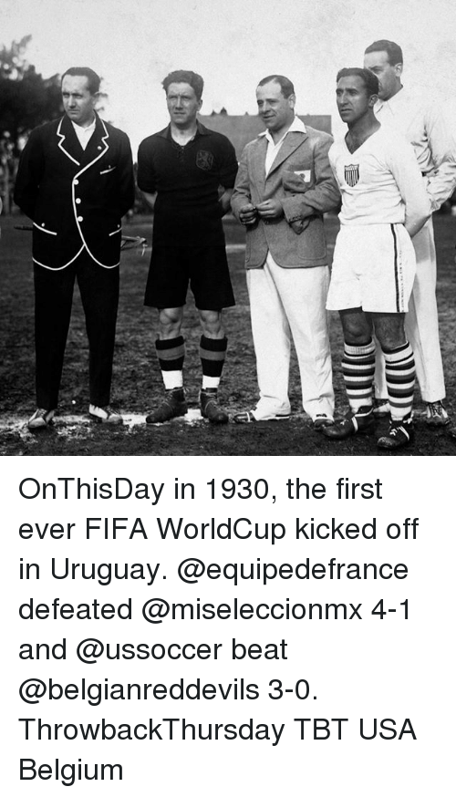 Belgium, Fifa, and Memes: OnThisDay in 1930, the first ever FIFA WorldCup kicked off in Uruguay. @equipedefrance defeated @miseleccionmx 4-1 and @ussoccer beat @belgianreddevils 3-0. ThrowbackThursday TBT USA Belgium