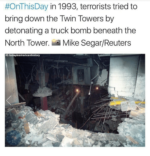 Memes, Twins, and 🤖:  #OnThisDay in 1993, terrorists tried to  bring down the Twin Towers by  detonating a truck bomb beneath the  North Tower  Mike Segar/Reuters  IG todayinamericanhistory