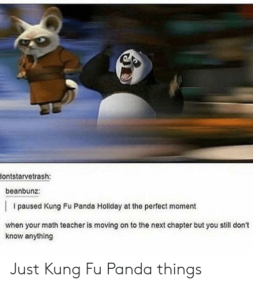 Kung Fu Panda: ontstarvetrash:  beanbunz:  I paused Kung Fu Panda Holiday at the perfect moment  when your math teacher is moving on to the next chapter but ol don't  know anything Just Kung Fu Panda things