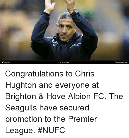 Memes, Premier League, and Congratulations: ONUFC  NUFC.CO.UK  alCA  f /newcastleunited Congratulations to Chris Hughton and everyone at Brighton & Hove Albion FC.  The Seagulls have secured promotion to the Premier League.  #NUFC