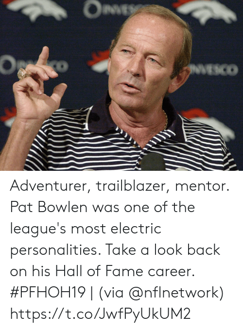leagues: OnVE  O  VESCO Adventurer, trailblazer, mentor.   Pat Bowlen was one of the league's most electric personalities. Take a look back on his Hall of Fame career.   #PFHOH19 | (via @nflnetwork) https://t.co/JwfPyUkUM2