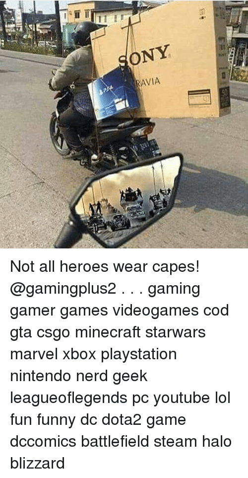 Memes, 🤖, and Gta: ONY  RAVIA Not all heroes wear capes! @gamingplus2 . . . gaming gamer games videogames cod gta csgo minecraft starwars marvel xbox playstation nintendo nerd geek leagueoflegends pc youtube lol fun funny dc dota2 game dccomics battlefield steam halo blizzard
