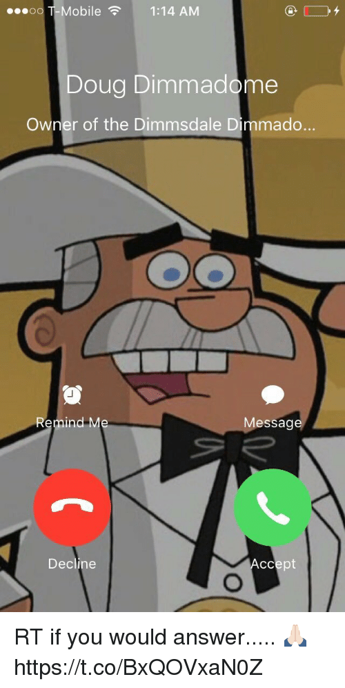 Douge: ...oo Mobile  1:14 AM  Doug Dimmadome  Owner of the Dimmsdale Dimmado.  Remind Me  Message  Decline  ccept RT if you would answer.....  🙏🏻 https://t.co/BxQOVxaN0Z