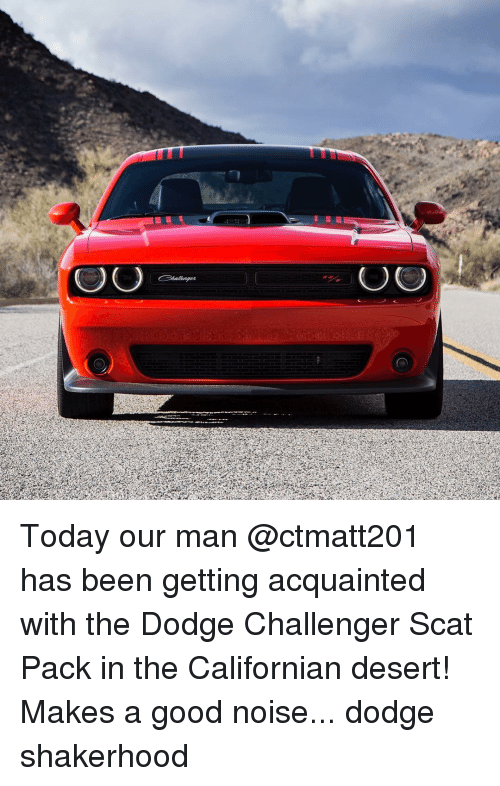 Dodge Challenger: OO  O O Today our man @ctmatt201 has been getting acquainted with the Dodge Challenger Scat Pack in the Californian desert! Makes a good noise... dodge shakerhood