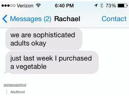 Funny, Tumblr, and Verizon: .oo Verizon  6:40 PM  7390  Messages (2) Rachael Contact  we are sophisticated  adults okay  just last week I purchased  a vegetable  pompousprince  Adulthood