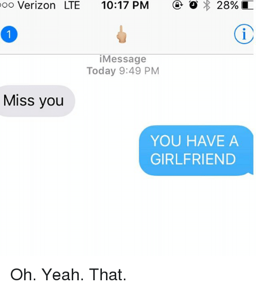 Relationships, Texting, and Verizon: oo Verizon LTE 10:17 PM 28%  Message  Today 9:49 PM  Miss you  YOU HAVE A  GIRLFRIEND Oh. Yeah. That.