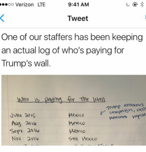 rafi: OO  Verizon LTE  9:41 AM  Tweet  One of our staffers has been keeping  an actual log of who's paying for  Trump's wall  wno is pasima The Wall  announus  Mexico Lampen Yen I call  cows rafi  June 301S  hexILO  Sept. at  Wexiuo
