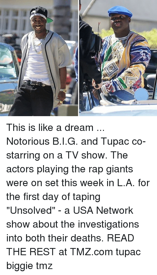"A Dream: ooc This is like a dream ... Notorious B.I.G. and Tupac co-starring on a TV show. The actors playing the rap giants were on set this week in L.A. for the first day of taping ""Unsolved"" - a USA Network show about the investigations into both their deaths. READ THE REST at TMZ.com tupac biggie tmz"