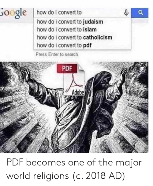Islam: oogle  how do l convert to  how do i convert to judaism  how do i convert to islam  how do i convert to catholicism  how do i convert to pdf  Press Enter to search  PDF  Adobe PDF becomes one of the major world religions (c. 2018 AD)