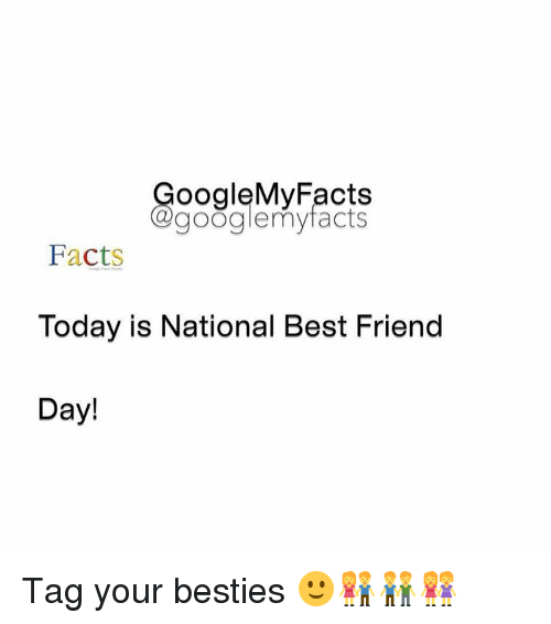 best friends day: oogleMy Facts  google my facts  Facts  Today is National Best Friend  Day! Tag your besties 🙂👫👬👭