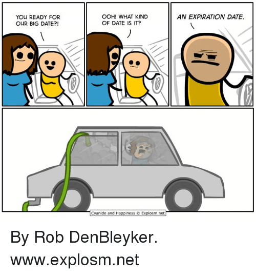 Dank, Date, and Happiness: OOH! WHAT KIND  OF DATE IS IT?  AN EXPIRATION DATE.  YOU READY FOR  OUR BIG DATE?!  anide and Happiness © Explosm.net By Rob DenBleyker. www.explosm.net