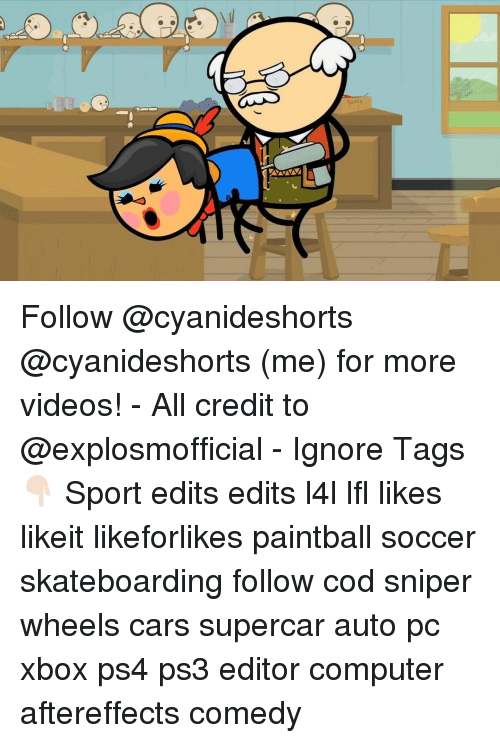 memes: ools Follow @cyanideshorts @cyanideshorts (me) for more videos! - All credit to @explosmofficial - Ignore Tags👇🏻 Sport edits edits l4l lfl likes likeit likeforlikes paintball soccer skateboarding follow cod sniper wheels cars supercar auto pc xbox ps4 ps3 editor computer aftereffects comedy
