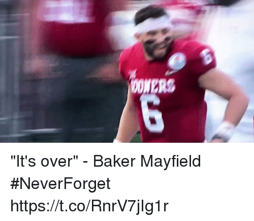 """Football, Nfl, and Sports: OONERS """"It's over"""" - Baker Mayfield #NeverForget https://t.co/RnrV7jIg1r"""