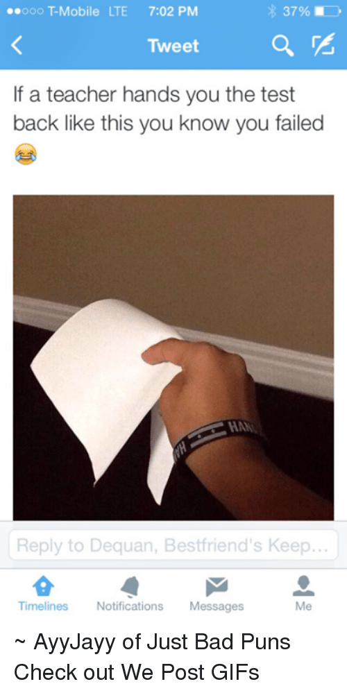 Bad Puns: ooo Mobile LTE 7:02 PM  Tweet  If a teacher hands you the test  back like this you know you failed  Reply to Dequan, Bestfriend's Keep...  Timelines  Notifications  Messages ~ AyyJayy of Just Bad Puns  Check out We Post GIFs