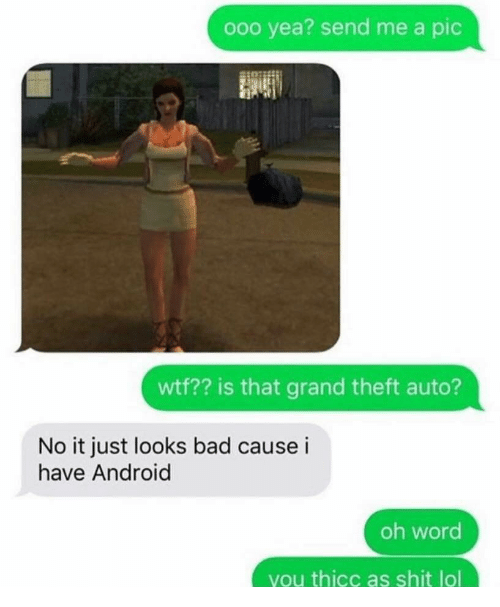 Wtf Is That: ooo yea? send me a pic  wtf?? is that grand theft auto?  No it just looks bad cause i  have Android  oh word  you thicc as shit lol