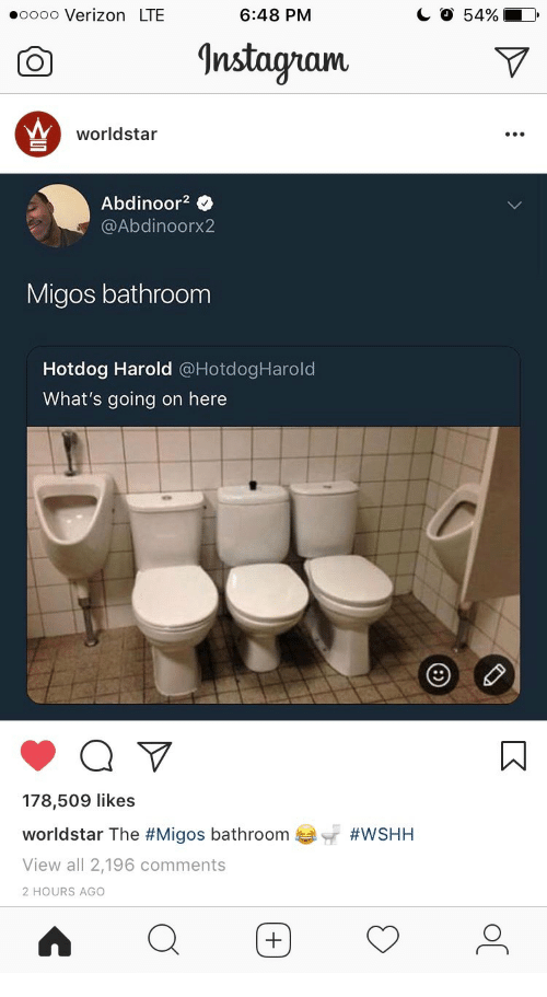 Migos, Verizon, and Worldstar: .ooo0 Verizon LTE  6:48 PM  C O 54%  nstagamv  worldstar  Abdinoor2  @Abdinoorx2  Migos bathroom  Hotdog Harold @HotdogHarold  What's going on here  178,509 likes  wo rld star The #Migos bathroom eaY #WSHH  View all 2,196 comments  2 HOURS AGO