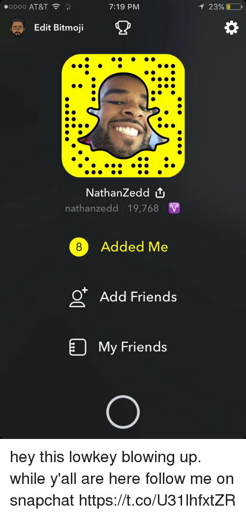 Friends, Funny, and Snapchat: oooo AT&T  7:19 PM  Edit Bitmoji  Nathan Zedd  nathan zedd 19,768  V  G8 Added Me  OF Add Friends  My Friends  T 23% hey this lowkey blowing up. while y'all are here follow me on snapchat https://t.co/U31lhfxtZR