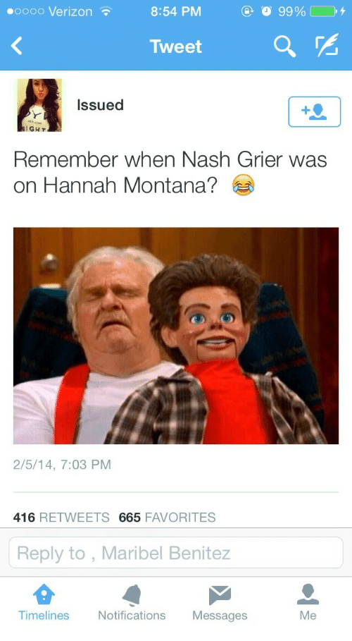Hannah Montana: oooo Verizon  8:54 PM  Tweet  a%  Issued  IGHT  Remember when Nash Grier was  on Hannah Montana?  2/5/14, 7:03 PM  416 RETWEETS 665 FAVORITES  Reply to, Maribel Benitez  Timelines Notifications Messages  Me