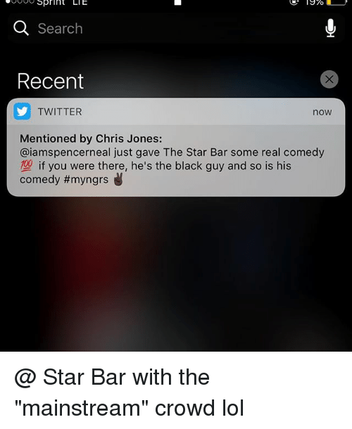 """chris jones: ooooSprint LIE  1970 I  Search  Recent  TWITTER  now  Mentioned by Chris Jones:  @iamspencerneal just gave The Star Bar some real comedy  if you were there, he's the black guy and so is his  comedy @ Star Bar with the """"mainstream"""" crowd lol"""