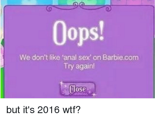 "Anal Sex, Barbie, and Sex: Oops!  We don't like ""anal sex on Barbie  Try again!  Close but it's 2016 wtf?"