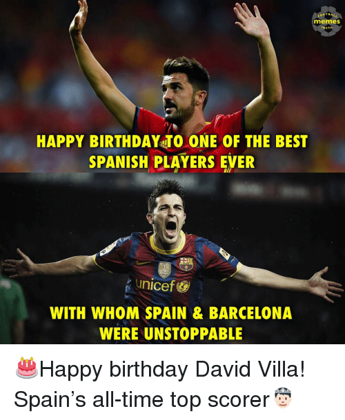 villa: OOTBAL  memes  INSTA  HAPPY BIRTHDAY TO ONE OF THE BEST  SPANISH PLAYERS EVER  unicef&  WITH WHOM SPAIN & BARCELONA  WERE UNSTOPPABLE 🎂Happy birthday David Villa! Spain's all-time top scorer🤴🏻
