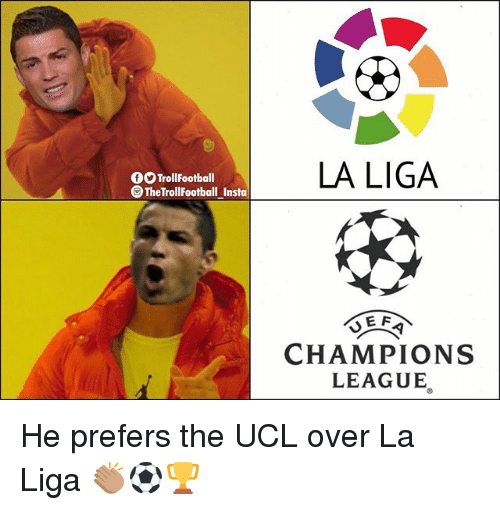 Memes, Champions League, and La Liga: OOTrollFootball  O TheTrollFootball Insta  LA LIGA  CHAMPIONS  LEAGUE He prefers the UCL over La Liga 👏🏽⚽️🏆