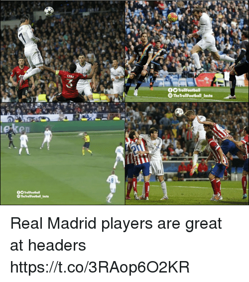 Memes, Real Madrid, and 🤖: OOTrollFootball  The TrollFootball_Insto  14  OTrollFootball  TheTrollFootball Insta Real Madrid players are great at headers https://t.co/3RAop6O2KR