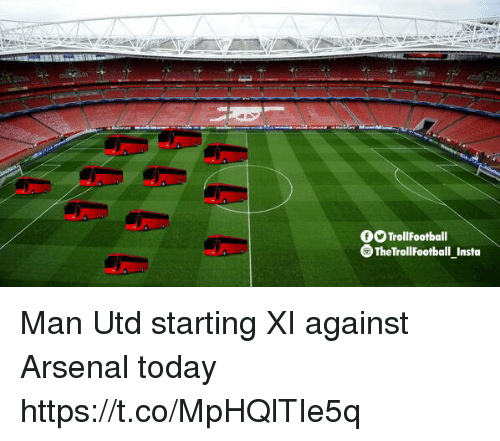 Arsenal, Memes, and Today: OOTrollFootball  TheTrollFootball Insta Man Utd starting XI against Arsenal today https://t.co/MpHQlTIe5q