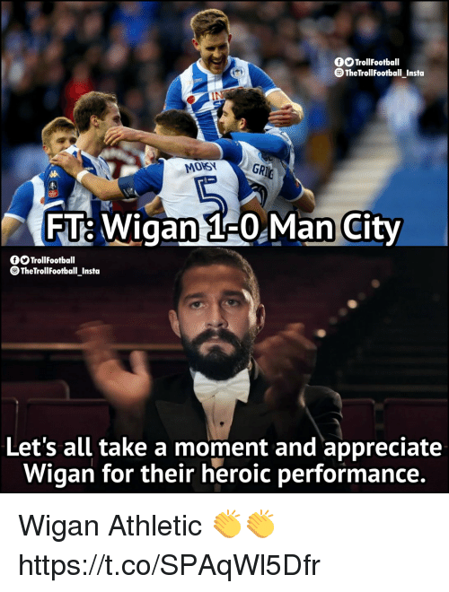 Memes, Appreciate, and 🤖: OOTrollFootball  TheTrollFootball Insta  MONSY  FTE Wigan 1 0,Man City  OOTrollFootball  ®TheTrollFootball_Insta  Let's all take a moment and appreciate  Wigan for their heroic performance. Wigan Athletic 👏👏 https://t.co/SPAqWl5Dfr