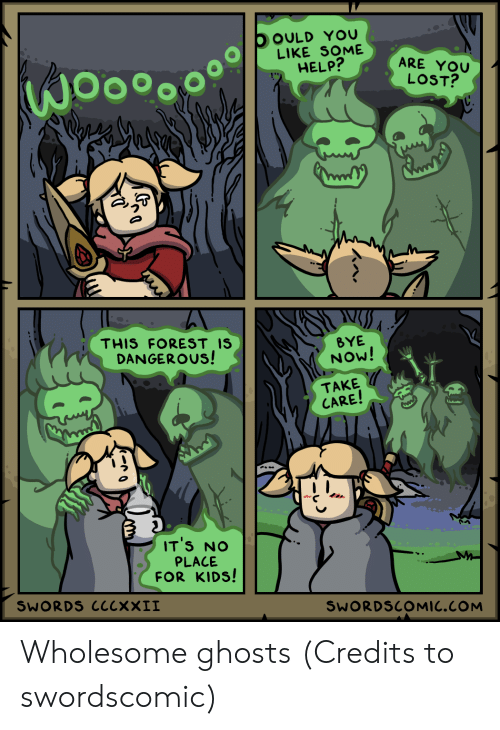 for kids: OOULD YOU  LIKE SOME  HELP?  ARE YOU  LOST?  THIS FOREST IS  DANGEROUS!  BYE  NOW!  TAKE  CARE!  IT'S NO  PLACE  FOR KIDS!  SWORDS ClcxXII  SWORDSCOMIC.COM Wholesome ghosts (Credits to swordscomic)