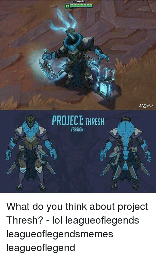 Memes, 🤖, and Leagueoflegends: ooWada  12  PROJECT THRESH  VERSION 1  Mat What do you think about project Thresh? - lol leagueoflegends leagueoflegendsmemes leagueoflegend