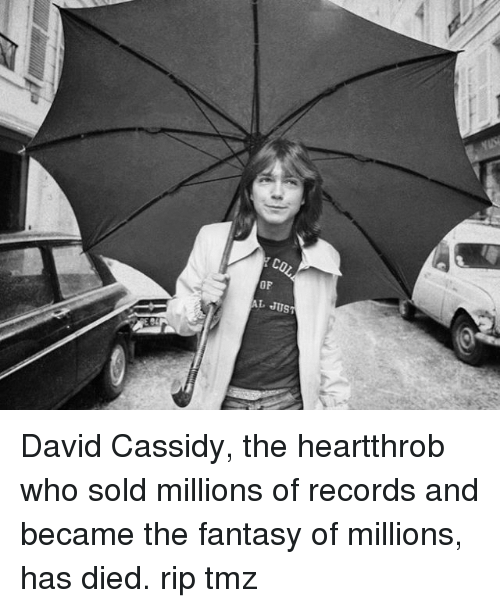 Memes, Cassidy, and 🤖: OP  AL JUS David Cassidy, the heartthrob who sold millions of records and became the fantasy of millions, has died. rip tmz
