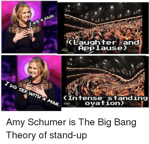 Amy Schumer, Sex, and Ups: OP.  IATE A (Laughter Land  APP JLauseO  I DID SEX A MAN  (Intense Standing  ovation Amy Schumer is The Big Bang Theory of stand-up