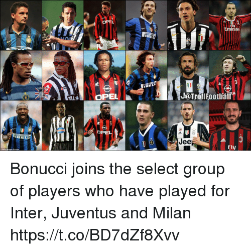 interent: OPEL  Emirates  REL  J@TrollFootball  Fly  Europe Bonucci joins the select group of players who have played for Inter, Juventus and Milan https://t.co/BD7dZf8Xvv