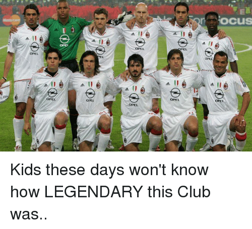 Kid These Days: OPEL  OPEL  OPEL  OPEL  OPEL  CuS Kids these days won't know how LEGENDARY this Club was..