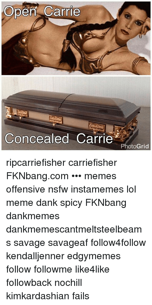Memes, Nsfw, and Spicy: Open Carrie  Concealed  Carrie  Photo Grid ripcarriefisher carriefisher FKNbang.com ••• memes offensive nsfw instamemes lol meme dank spicy FKNbang dankmemes dankmemescantmeltsteelbeams savage savageaf follow4follow kendalljenner edgymemes follow followme like4like followback nochill kimkardashian fails