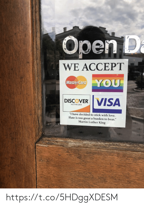 "Martin: Open D  a  WE ACCEPT  YOU  MasterCard  VISA  DISCOVER  NETWORK  ""I have decided to stick with love.  Hate is too great a burden to bear.""  Martin Luther King https://t.co/5HDggXDESM"