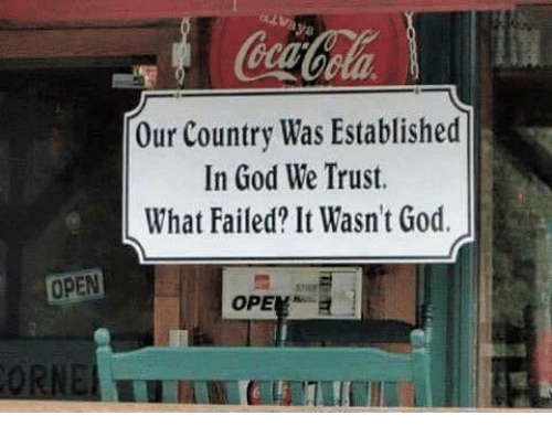 Our country was established in God we trust. What Failed? It wasn't God