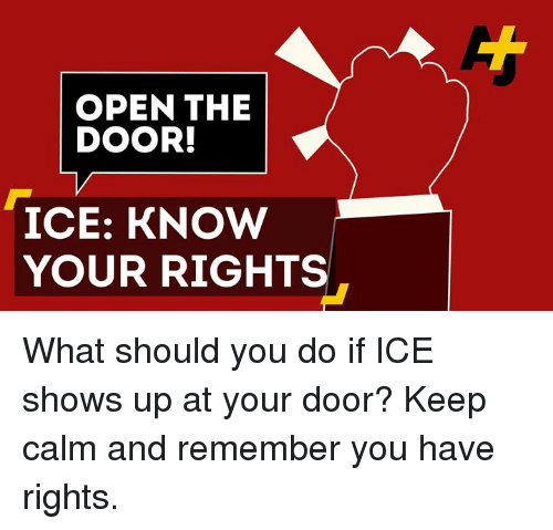 Memes, Keep Calm, and 🤖: OPEN THE  DOOR!  ICE: KNOW  YOUR RIGHTS What should you do if ICE shows up at your door? Keep calm and remember you have rights.